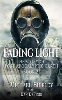 Fading Light Book 2: The Story of Post-Apocalyptic Earth