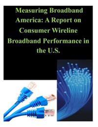 Measuring Broadband America: A Report on Consumer Wireline Broadband Performance in the U.S.