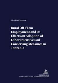Rural Off-Farm Employment and Its Effects on Adoption of Labor Intensive Soil Conserving Measures in Tanzania