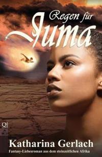 Regen Fur Juma: Fantasy-Liebesroman Aus Dem Steinzeitlichen Afrika