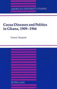 Cocoa Diseases and Politics in Ghana, 1909-1966