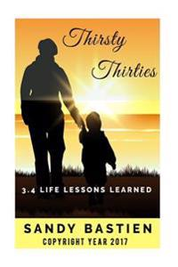Thirsty Thirities: 3.4 Life Lessons Learned