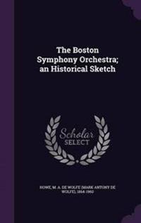 The Boston Symphony Orchestra; An Historical Sketch