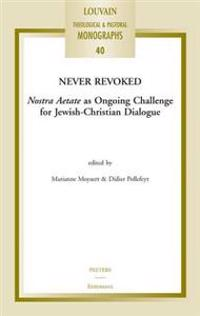Never Revoked: Nostra Aetate as Ongoing Challenge for Jewish-Christian Dialogue