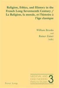 Religion, Ethics, and History in the French Long Seventeenth Century/ La Religion, la morale, et l'histoire a l'age classique