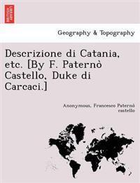 Descrizione Di Catania, Etc. [By F. Paterno Castello, Duke Di Carcaci.]
