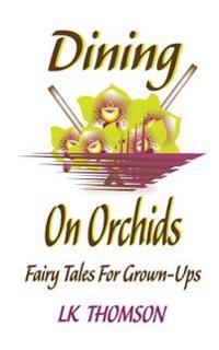 Dining on Orchids: Fairy Tales for Grown-Ups