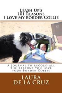 Leash Up's 101 Reasons I Love My Border Collie: A Journal to Record All the Reasons You Love Your Border Collie