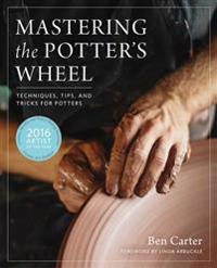 Mastering the Potter's Wheel: Techniques, Tips, and Tricks for Potters