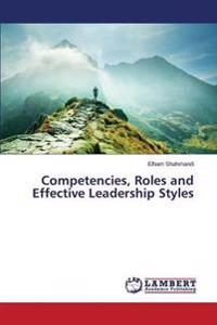 Competencies, Roles and Effective Leadership Styles