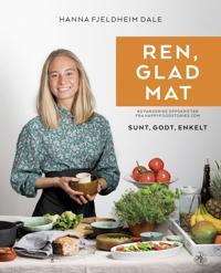 Ren, glad mat; 80 fargerike oppskrifter fra Happyfoodstories.com - Hanna Fjeldheim Dale | Inprintwriters.org