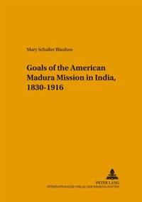 Changing Goals Of The American Madura Mission In India, 1830-1916