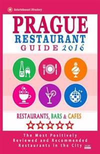 Prague Restaurant Guide 2016: Best Rated Restaurants in Prague, Czech Republic - 400 Restaurants, Bars and Cafes Recommended for Visitors, 2016