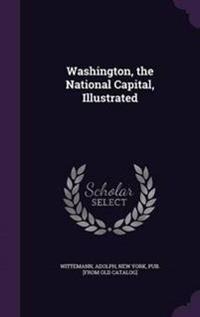 Washington, the National Capital, Illustrated