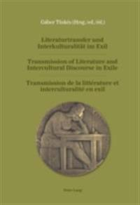 Literaturtransfer und Interkulturalitat im Exil / Transmission of Literature and Intercultural Discourse in Exile / Transmission de la litterature et interculturalite en exil