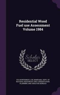 Residential Wood Fuel Use Assessment Volume 1984