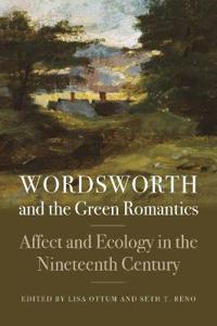 Wordsworth and the Green Romantics: Affect and Ecology in the Nineteenth Century