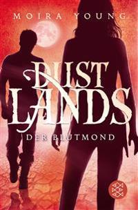 Dustlands 03 - Der Blutmond