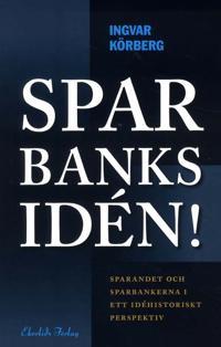 Sparbanksidén : sparandet och sparbankerna i ett idéhistoriskt perspektiv
