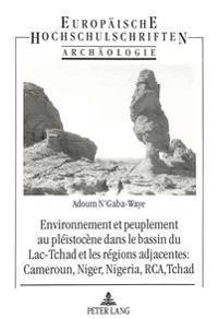 Environnement Et Peuplement Au Pleistocene Dans Le Bassin Du Lac Tchad Et Les Regions Adjacentes: Cameroun, Niger, Nigeria, RCA, Tchad