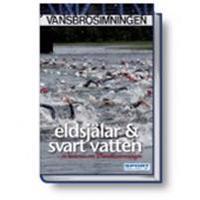 Eldsjälar & svart vatten : historien om Vansbrosimningen