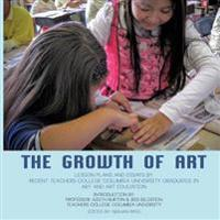 The Growth of Art: Lesson Plans and Essays by Recent Teachers College Columbia University Graduates in Art and Art Education