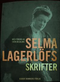 Selma Lagerlöfs skrifter : Med förord av Sven Delblanc