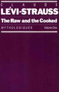 The Raw and the Cooked: Mythologiques, Volume 1