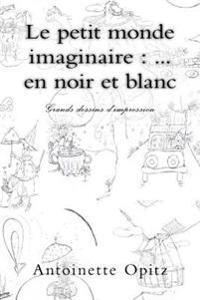 Le Petit Monde Imaginaire: ... En Noir Et Blanc: Grands Dessins D'Impression