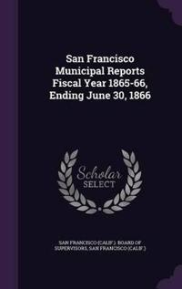 San Francisco Municipal Reports Fiscal Year 1865-66, Ending June 30, 1866