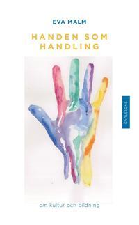 Handen som handling : om kultur och bildning