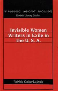 Invisible Women Writers in Exile in the U. S. A.