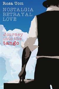 Nostalgia, Betrayal, Love: Journey Into the Tango