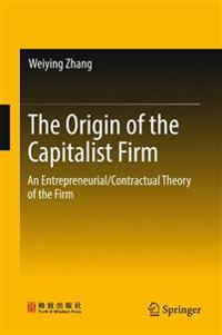 The Origin of the Capitalist Firm: An Entrepreneurial/Contractual Theory of the Firm