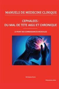 """Cephalees: Du """"Mal de Tete"""" Aigu Et Chronique: Le Point Des Connaissances Medicales"""