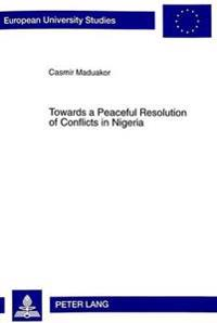 Towards A Peaceful Resolution Of Conflicts In Nigeria