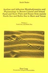 Aeolian and Adhesion Morphodynamics and Phytoecology in Recent Coastal and Inland Sand and Snow Flats and Dunes from Mainly North Sea and Baltic Sea to Mars and Venus