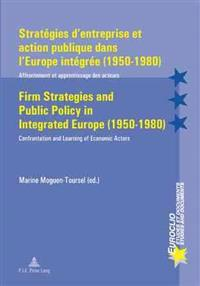 Stratégies d'Entreprise Et Action Publique Dans l'Europe Intégrée (1950-1980) / Firm Strategies and Public Policy in Integrated Europe (1950-1980): Af