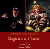 Beginner's Guide to Become a Magician & Clown, A