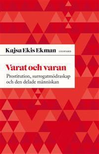 Varat och varan : prostitution, surrogatmödraskap och den delade människan