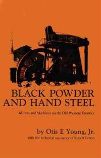 Black Powder and Hand Steel: Miners and Machines on the Old Western Frontier
