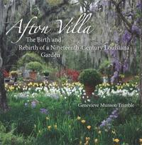 Afton Villa: The Birth and Rebirth of a Ninteenth-Century Louisiana Garden