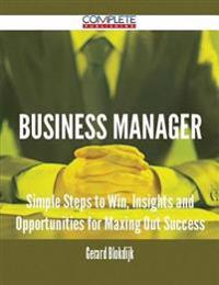 Business Manager - Simple Steps to Win, Insights and Opportunities for Maxing Out Success