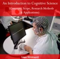 Introduction to Cognitive Science (Concepts, Scope, Research Methods & Applications), An