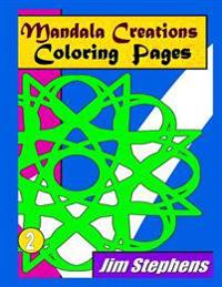 Mandala Creations Coloring Pages: Relaxing Images That Will Sooth Your Mind