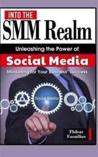 Into the Smm Realm: Unleashing the Power of Social Media Marketing for Your Business