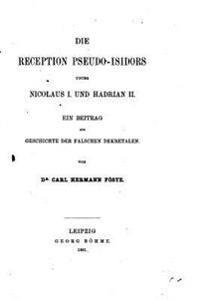 Die Reception Pseudo-Isidors Unter Nicolaus I. Und Hadrian II., Ein Beitrag