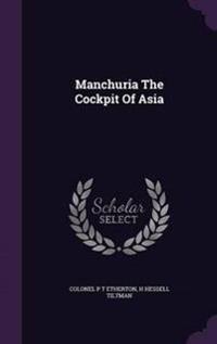 Manchuria the Cockpit of Asia