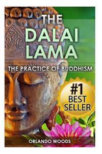 Dalai Lama: The Practice of Buddhism (Lessons for Happiness, Fulfillment, Meaning, Inspiration and Living)