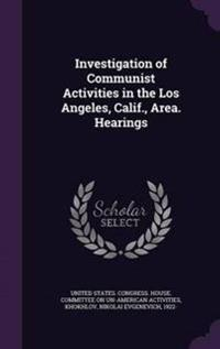 Investigation of Communist Activities in the Los Angeles, Calif., Area. Hearings